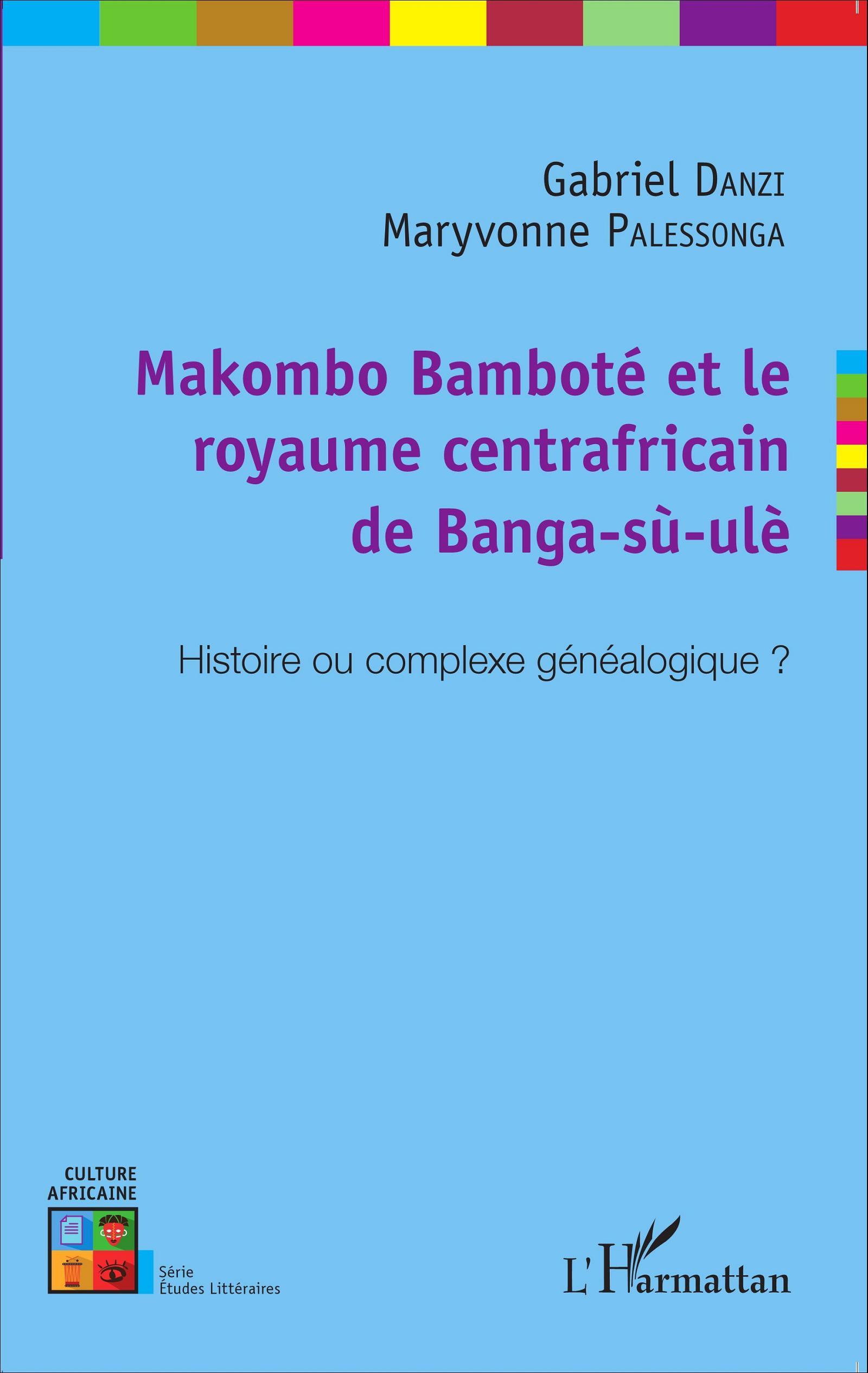 G. Danzi et M. Palessonga, Makombo Bamboté et le royaume centrafricain de Banga-sù-ulè