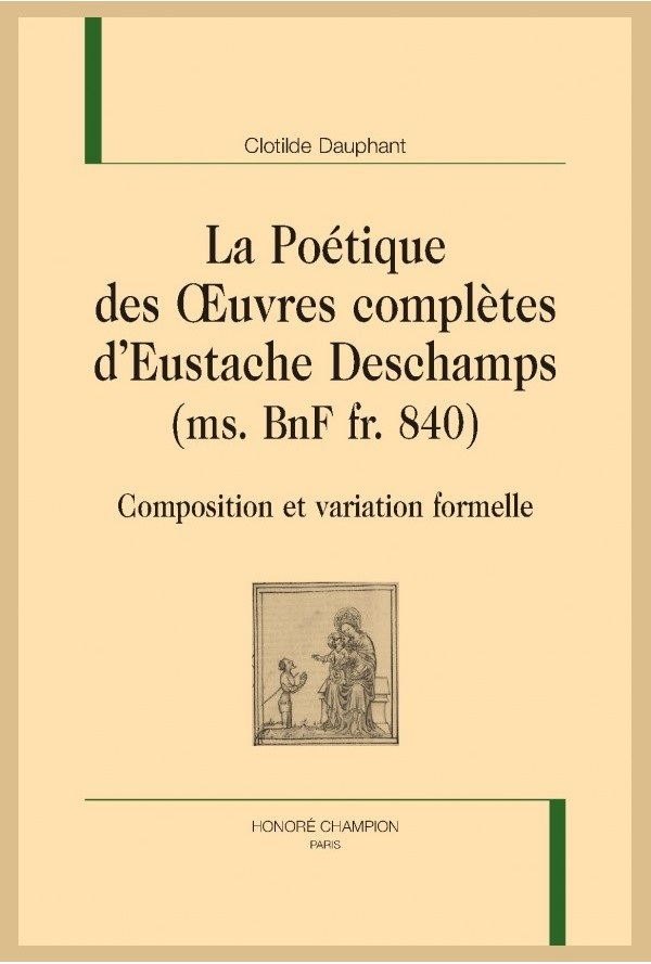 C. Dauphant, La Poétique des Œuvres complètes d'Eustache Deschamps (ms. BnF fr. 840)