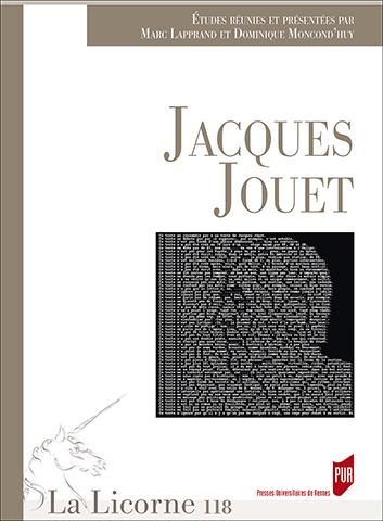 La Licorne, n° 118 : Jacques Jouet (M. Lapprand, D. Moncond'huy, dir.)