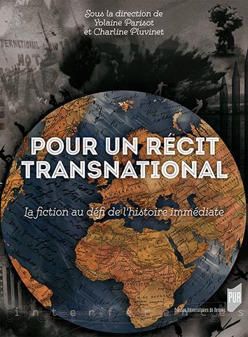 Y. Parisot et Ch. Pluvinet (dir.), Pour un récit transnational. La fiction au défi de l'histoire immédiate