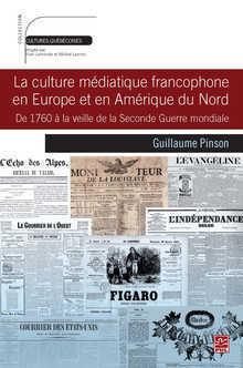 G. Pinson, La culture médiatique francophone en Europe et en Amérique du Nord, de 1760 à la veille de la Seconde Guerre mondiale