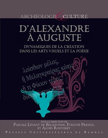P. Linant de Bellefonds, E. Prioux et A. Rouveret (dir.), D'Alexandre à Auguste - Dynamiques de la création dans les arts visuels et la poésie