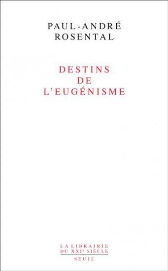 P.-A. Rosental, Destins de l'eugénisme