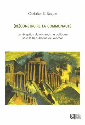 Ch. E. Roques, (Re)construire la communauté : la réception du romantisme politique sous la République de Weimar