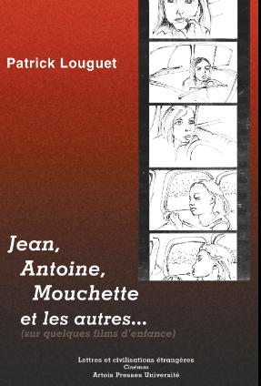 P. Louguet, Jean, Antoine Mouchette et les autres (sur quelques films d'enfance)