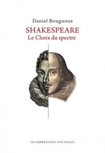 D. Bougnoux, Shakespeare. Le choix du spectre
