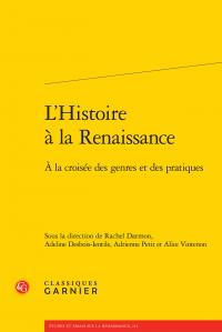R. Darmon, A. Desbois-Ientile, A. Petit, A. Vintenon, L'Histoire à la Renaissance, à la croisée des genres et des pratiques.