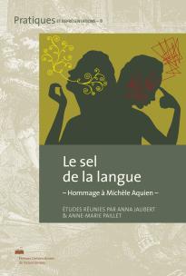 A. Jaubert et A.-M. Paillet (dir.), Le Sel de la langue - Hommage à Michèle Aquien