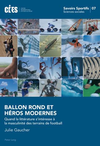 J. Gaucher, Ballon rond et héros modernes. Quand la littérature s'intéresse à la masculinité des terrains de football