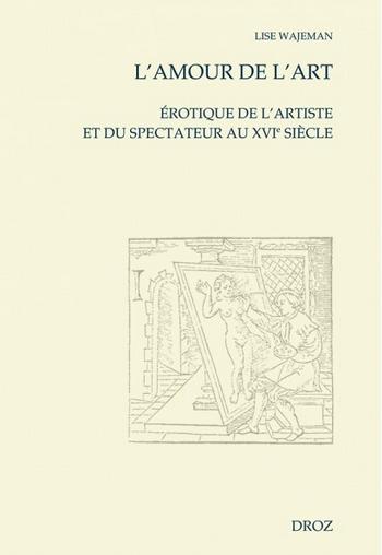 L. Wajeman, L'Amour de l'art. Erotique de l'artiste et du spectateur au XVIe siècle