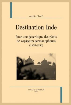 A. Choné, Destination Inde. Pour une géocritique des récits de voyageurs germanophones (1880-1930)