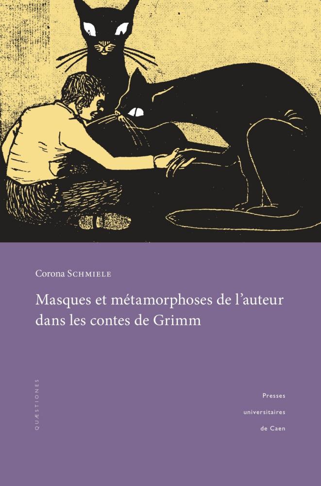 C. Schmiele, Masques et métamorphoses de l'auteur dans les contes de Grimm. Pour une lecture rapprochée des textes