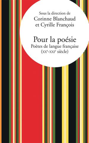 C. Blanchaud, C. François (dir.), Pour la poésie. Poètes de langue française (XXe-XXIe s.)