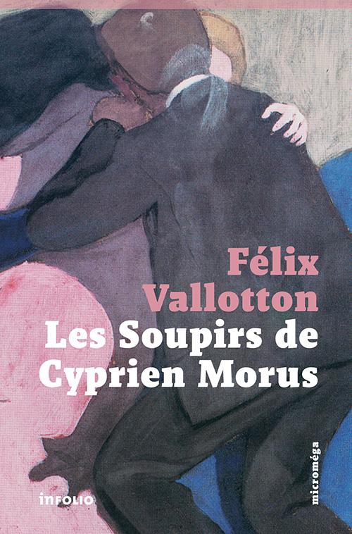 F. Vallotton, Les soupirs de Cyprien Morus (préf. C. Dessy et J. Fäcker)