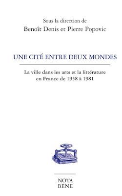 B. Denis et P. Popovic (dir.), Une cité entre deux mondes. La ville dans les arts et la littérature en France de 1958 à 1981