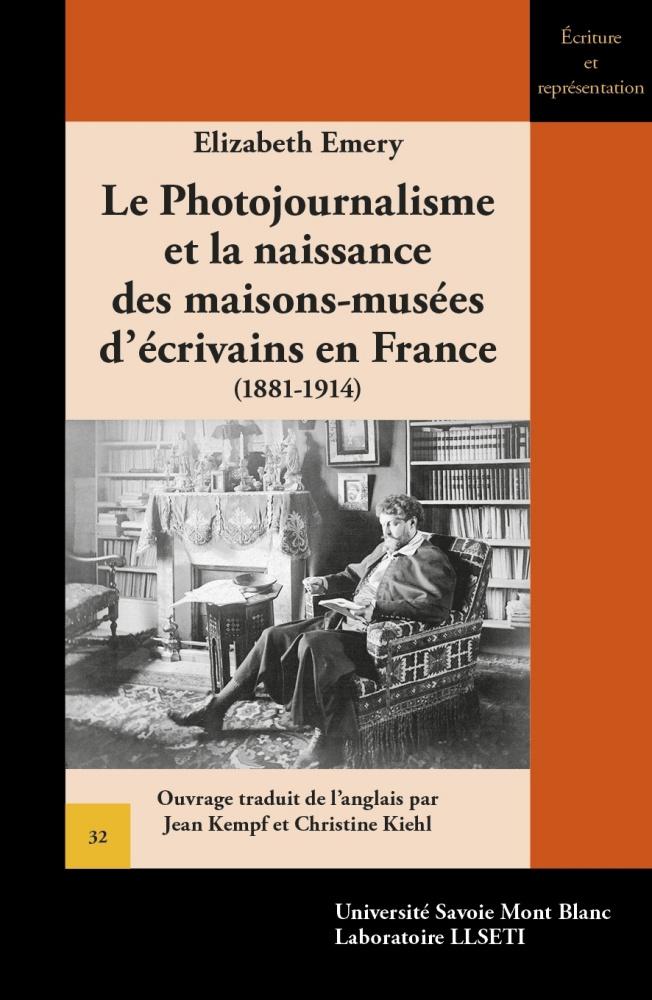 E. Emery, Le Photojournalisme et la naissance des maisons-musées d'écrivains en France 1881-1914