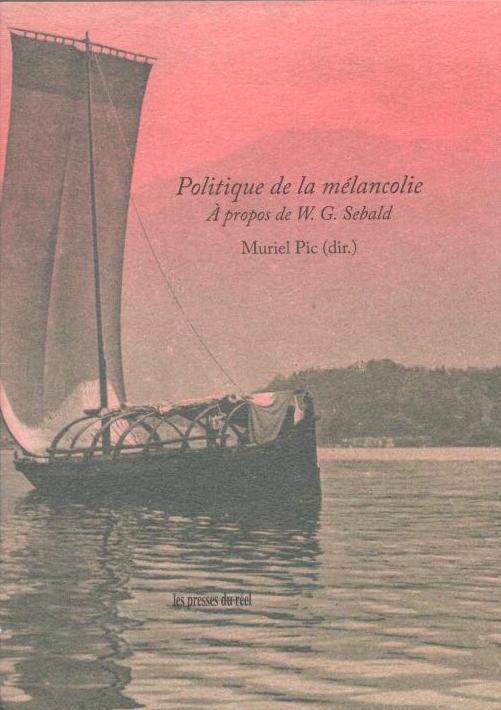 M. Pic (dir.), Politique de la mélancolie – À propos de W. G. Sebald