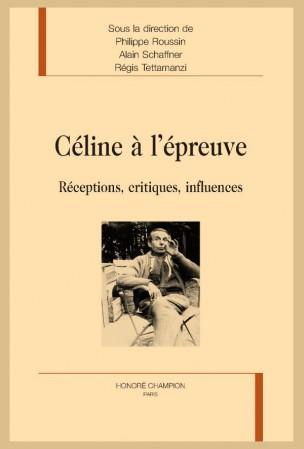 Céline à l'épreuve. Réceptions, critiques, influences.
