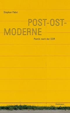 S. Pabst, Post-Ost-Moderne. Poetik nach der DDR