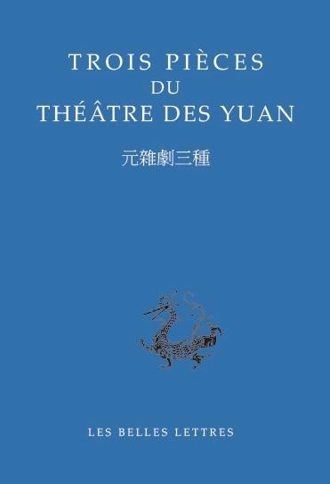 Trois pièces du théâtre des Yuan