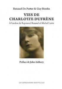 R. De Putter & G. Bordin, Vies de Charlotte Dufrène. A l'ombre de Raymond Roussel et de Michel Leiris