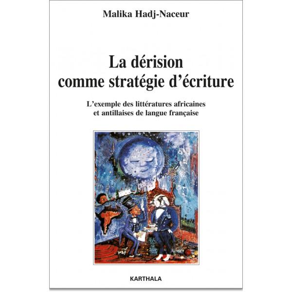 M. Hadj-Naceur, La Dérision comme stratégie d'écriture. L'Exemple des littératures africaines et antillaises de langue française