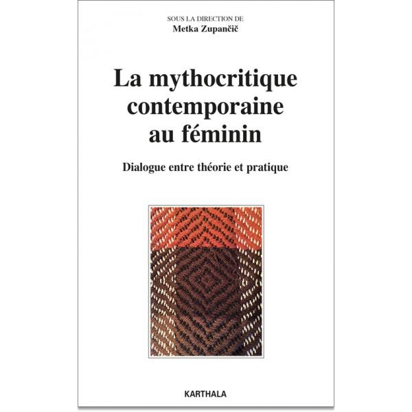 M. Zupančič (dir.), La Mythocritique contemporaine au féminin. Dialogue entre théorie et pratique