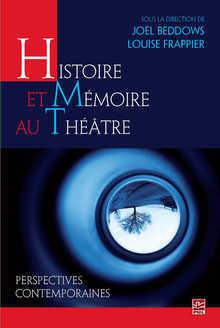 J. Beddows et L. Frappier (dir.), Histoire et mémoire au théâtre. Perspectives contemporaines