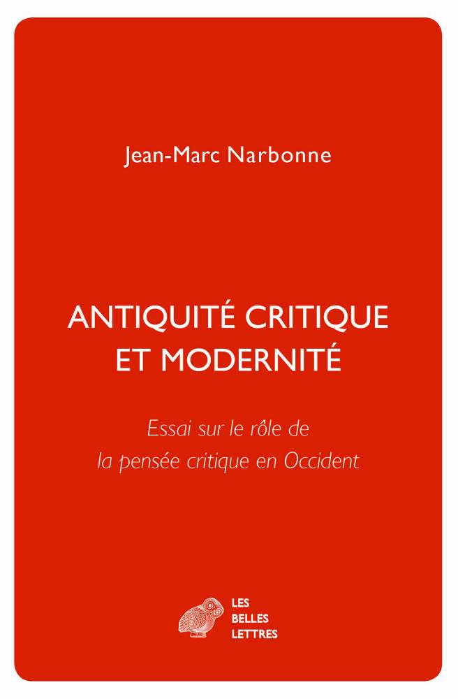 J.-M. Narbonne, Antiquité critique et modernité. Essai sur le rôle de la pensée critique en Occident