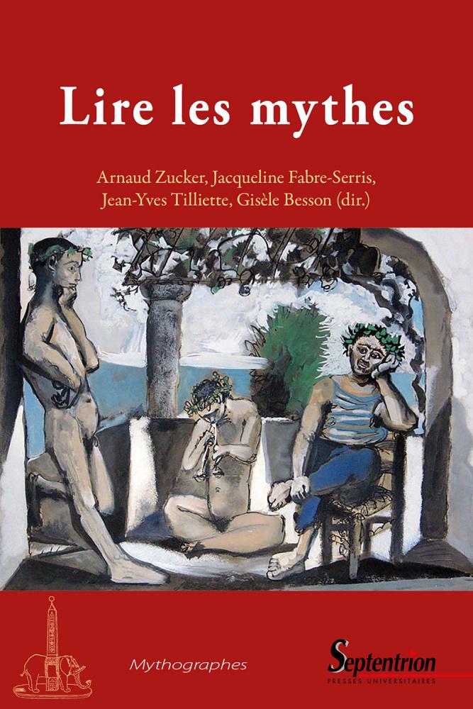 A. Zucker, J. Fabre-Serris, J.-Y. Tilliette et G. Besson (dir.), Lire les mythes - Formes, usages et visées des pratiques mythographiques de l'Antiquité à la Renaissance