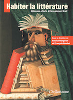 P. Bergeron et F. Ouellet (dir.), Habiter la littérature. Mélanges offerts à Hans-Jürgen Greif