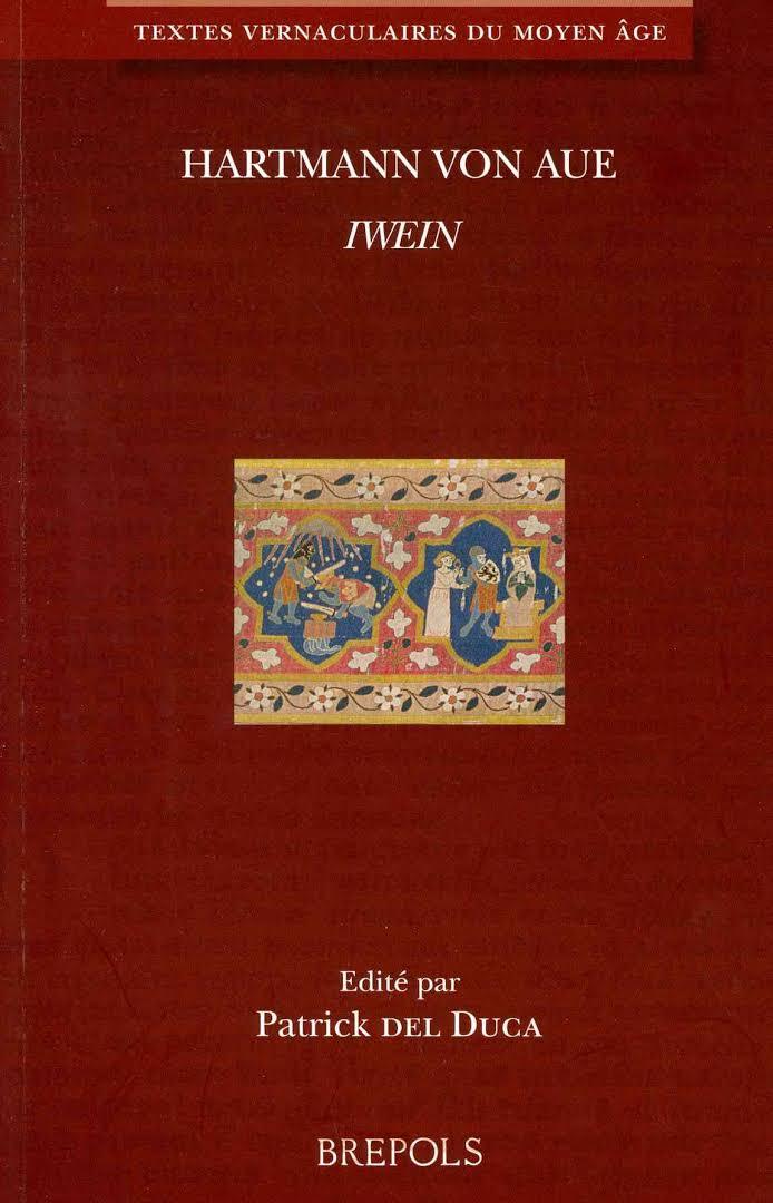 Hartmann von Aue, Iwein (Texte présenté, établi, traduit et annoté par Patrick del Duca)