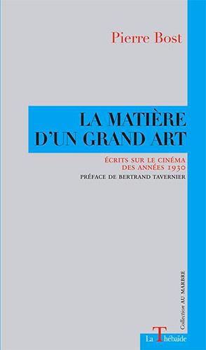 P. Bost, La Matière d'un grand art. Écrits sur le cinéma des années 1930