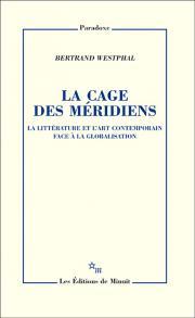 B. Westphal, La Cage des méridiens. La littérature et l'art contemporain face à la globalisation