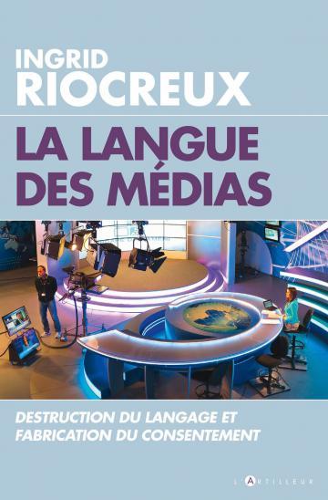 I. Riocreux, La Langue des médias. Destruction du langage et fabrication du consentement