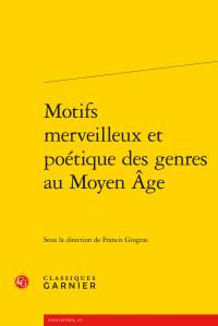 Fr. Gingras (dir.), Motifs merveilleux et poétique des genres au Moyen Âge
