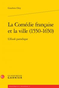 G. Oiry, La Comédie française et la ville (1550-1650) - L'Iliade parodique