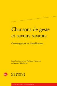 Ph. Haugeard & B. Ribémont (dir.), Chansons de geste et savoirs savants - Convergences et interférences