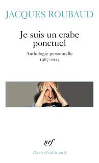 J. Roubaud, Je suis un crabe ponctuel. Anthologie personelle 1967-2014