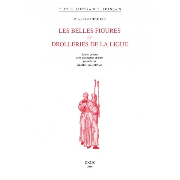 P. de L'Estoile, Les Belles figures et drolleries de la Ligue (éd. G. Schrenck)