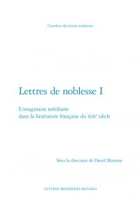 D. Martens (dir.), Lettres de noblesse I. L'imaginaire nobiliaire dans la littérature française du XIXe siècle