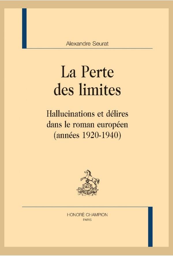 A. Seurat, La Perte des limites. Hallucinations et délires dans le roman européen (1920-40)