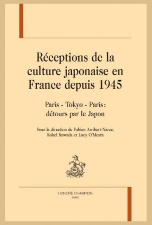 Réceptions de la culture japonaise en France depuis 1945. Paris-Tokyo-Paris : détours par le Japon