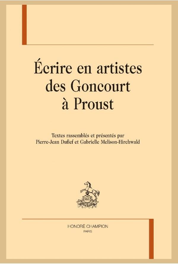 Écrire en artistes des Goncourt à Proust