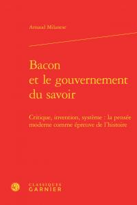 A. Milanese, Bacon et le gouvernement du savoir - Critique, invention, système: la pensée moderne comme épreuve de l'histoire