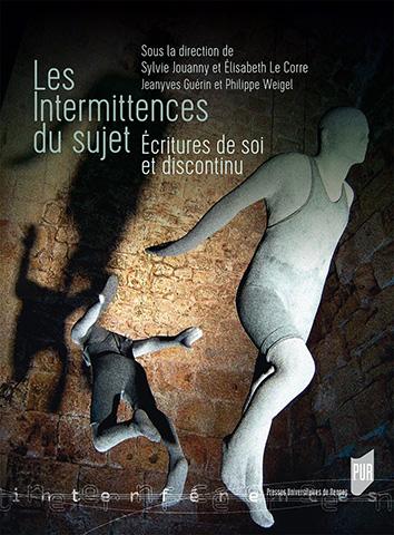 S. Jouanny et É. Le Corre (dir.), Les intermittences du sujet. Écritures de soi et discontinu