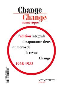<em>Change numérique</em>. Édition intégrale de la revue<em> Change </em>(1968-1983)