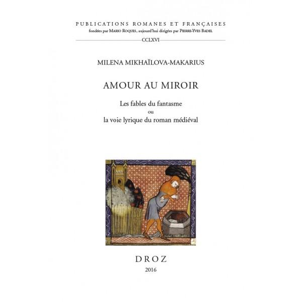 M. Mikhaïlova-Makarius, Amour au miroir. Les fables du fantasme ou la voie lyrique du roman médiéval