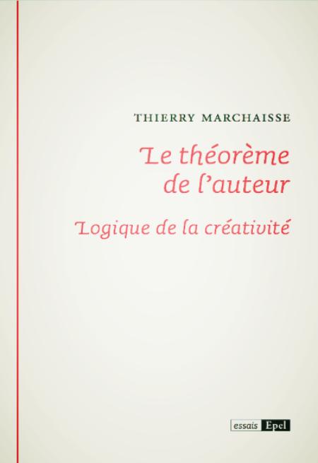 Th. Marchaisse, Le théorème de l'auteur. Logique de la créativité