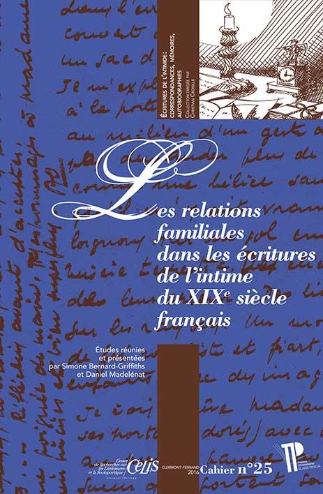 S. Bernard-Griffiths, D. Madelénat (dir.), Les Relations familiales dans les écritures de l'intime du XIXe s. français